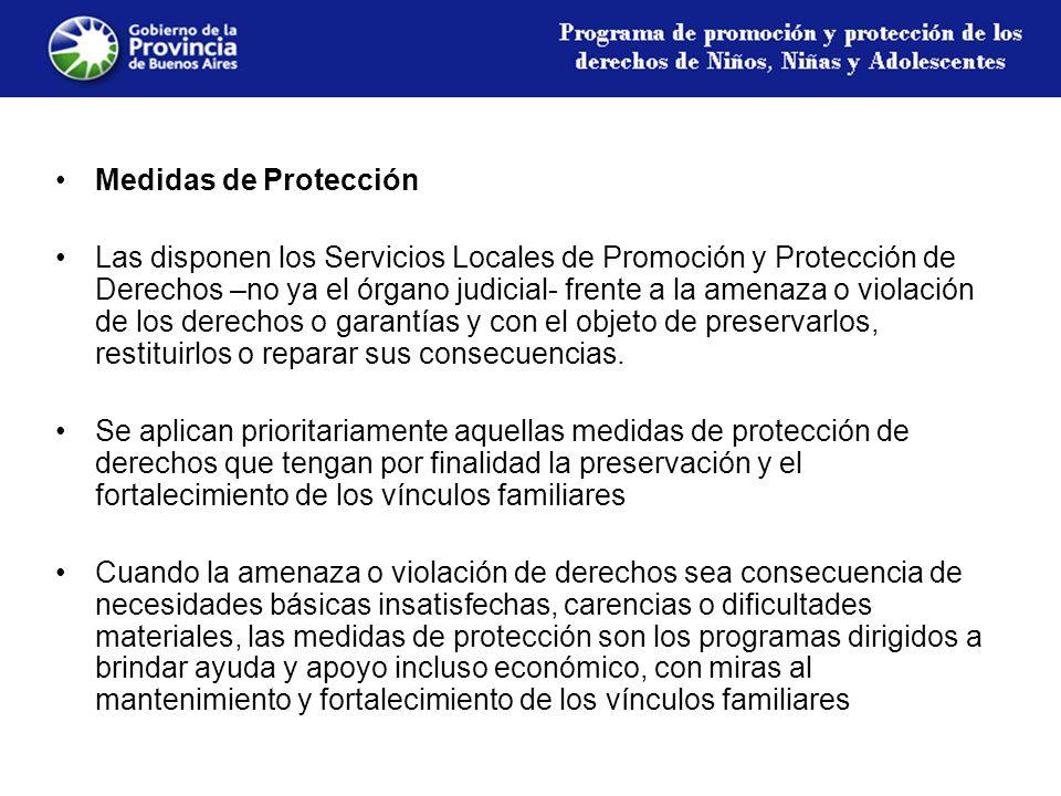 Medidas de Protección Las disponen los Servicios Locales de Promoción y Protección de Derechos –no ya el órgano judicial- frente a la amenaza o violación de los derechos o garantías y con el objeto de preservarlos, restituirlos o reparar sus consecuencias.