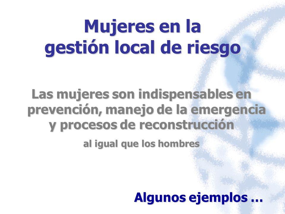 Las mujeres son indispensables en prevención, manejo de la emergencia y procesos de reconstrucción al igual que los hombres Mujeres en la gestión loca