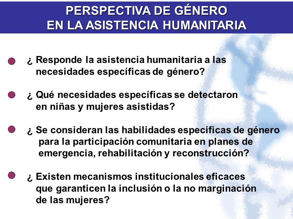 PERSPECTIVA DE GÉNERO EN LA ASISTENCIA HUMANITARIA ¿Responde la asistencia humanitaria a las necesidades específicas de género? ¿Qué necesidades espec