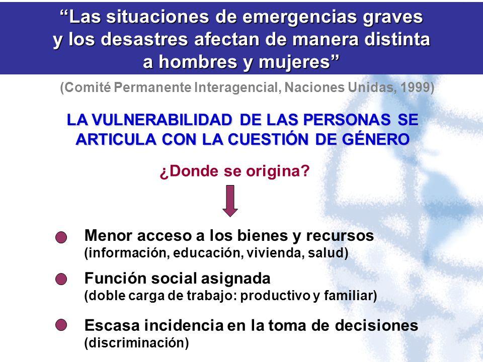 Las situaciones de emergencias graves y los desastres afectan de manera distinta a hombres y mujeres (Comité Permanente Interagencial, Naciones Unidas