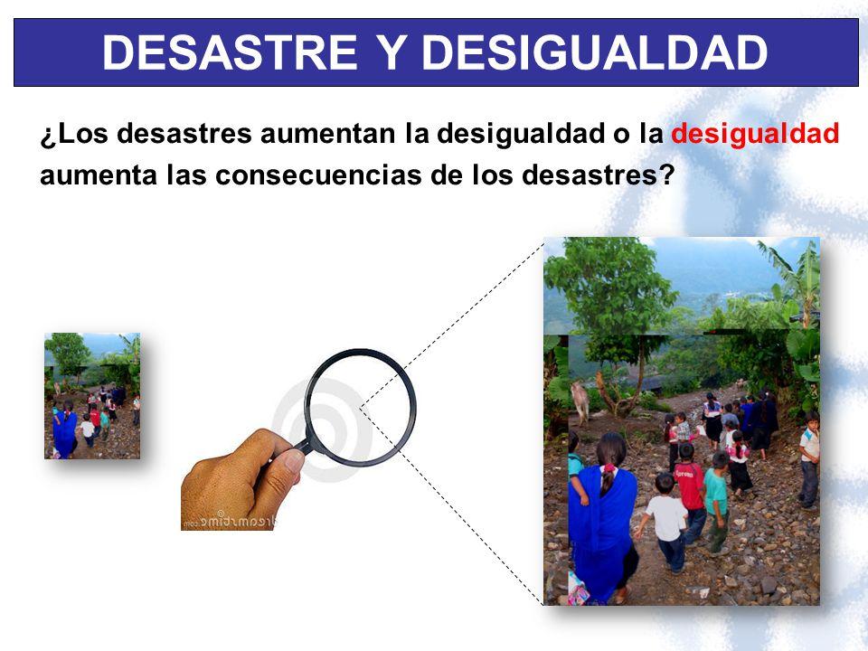 ¿Los desastres aumentan la desigualdad o la desigualdad aumenta las consecuencias de los desastres? DESASTRE Y DESIGUALDAD