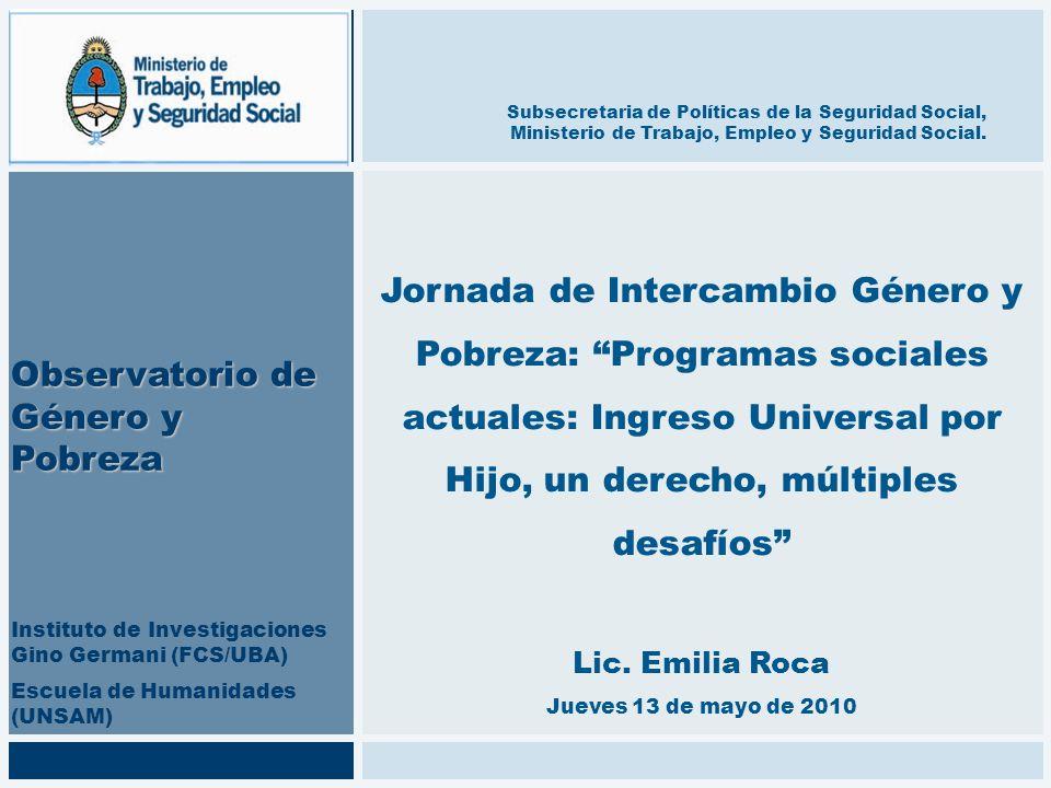 Jornada de Intercambio Género y Pobreza: Programas sociales actuales: Ingreso Universal por Hijo, un derecho, múltiples desafíos Lic. Emilia Roca Juev