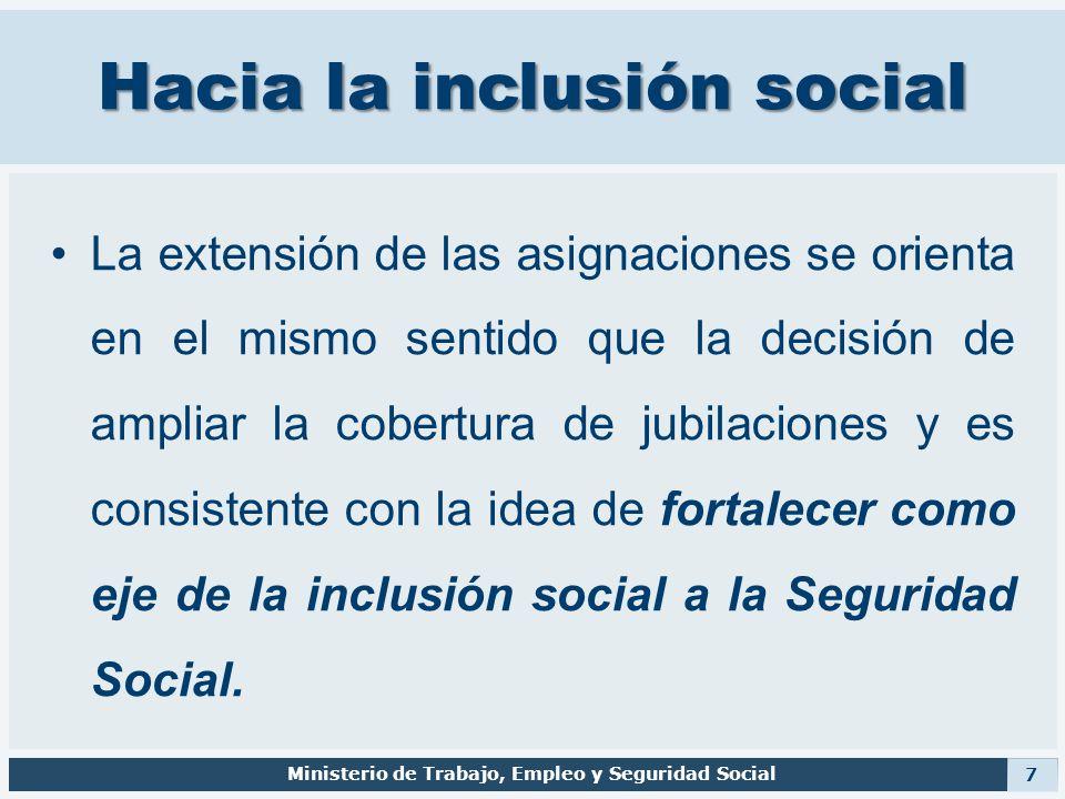 Hacia la inclusión social La extensión de las asignaciones se orienta en el mismo sentido que la decisión de ampliar la cobertura de jubilaciones y es