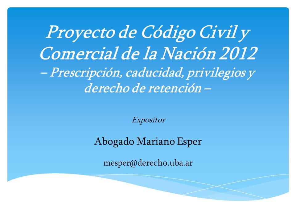 Proyecto de Código Civil y Comercial de la Nación 2012 – Prescripción, caducidad, privilegios y derecho de retención – Expositor Abogado Mariano Esper
