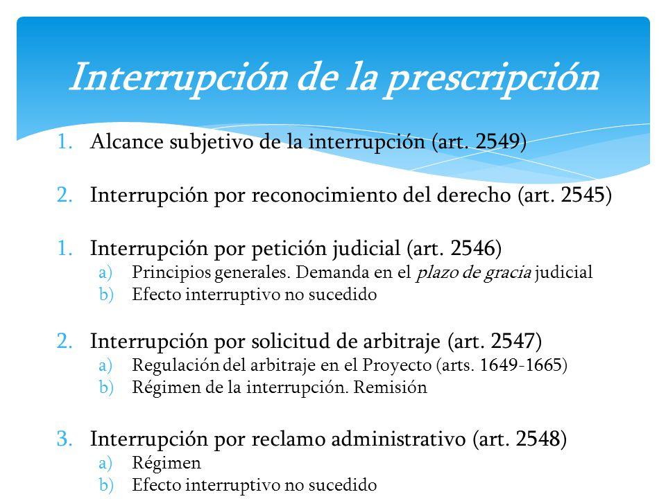1.Alcance subjetivo de la interrupción (art. 2549) 2.Interrupción por reconocimiento del derecho (art. 2545) 1.Interrupción por petición judicial (art
