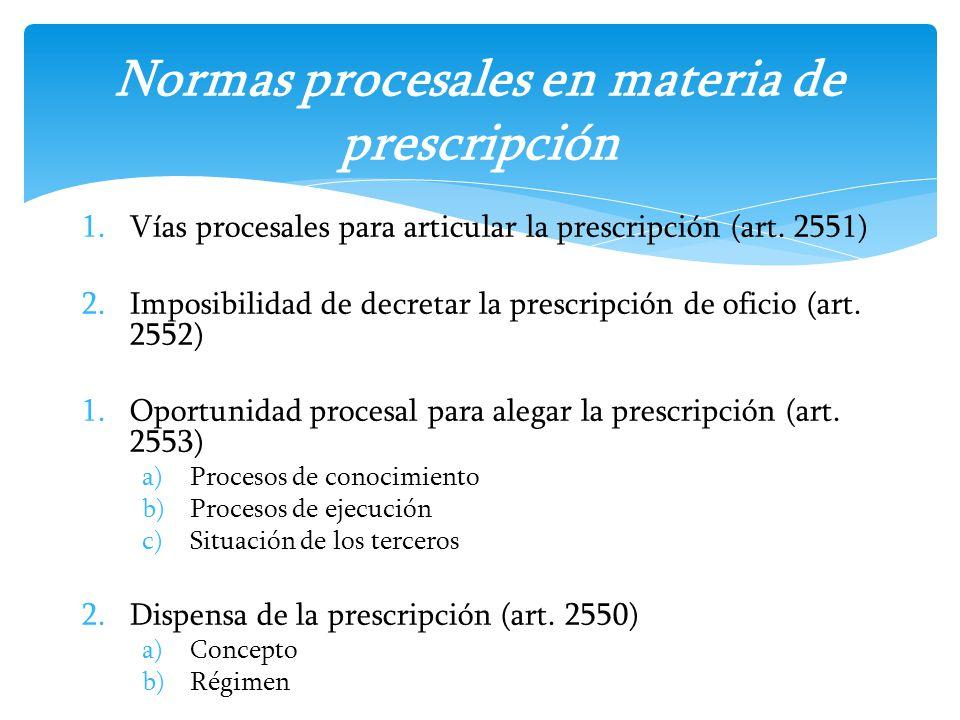 1.Vías procesales para articular la prescripción (art. 2551) 2.Imposibilidad de decretar la prescripción de oficio (art. 2552) 1.Oportunidad procesal