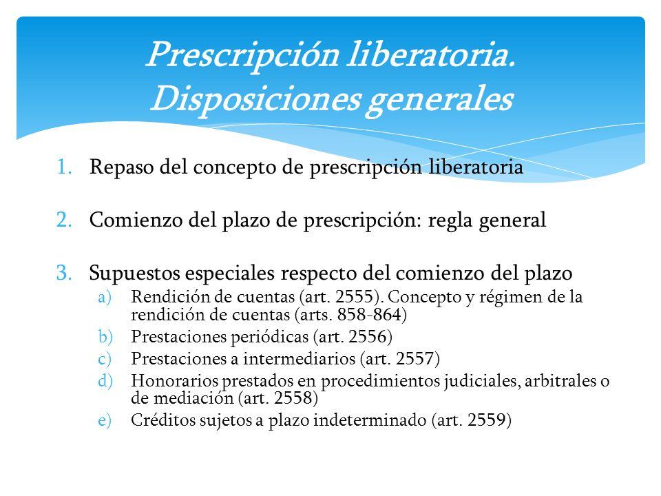 1.Repaso del concepto de prescripción liberatoria 2.Comienzo del plazo de prescripción: regla general 3.Supuestos especiales respecto del comienzo del