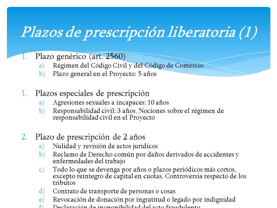 1.Plazo genérico (art. 2560) a)Régimen del Código Civil y del Código de Comercio b)Plazo general en el Proyecto: 5 años 1.Plazos especiales de prescri