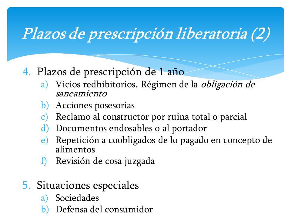 4.Plazos de prescripción de 1 año a)Vicios redhibitorios. Régimen de la obligación de saneamiento b)Acciones posesorias c)Reclamo al constructor por r