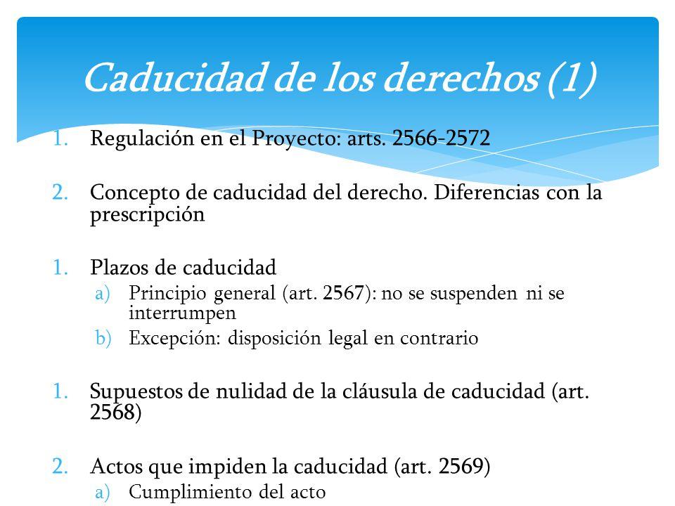 1.Regulación en el Proyecto: arts. 2566-2572 2.Concepto de caducidad del derecho. Diferencias con la prescripción 1.Plazos de caducidad a)Principio ge
