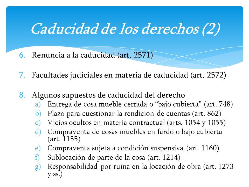 6.Renuncia a la caducidad (art. 2571) 7.Facultades judiciales en materia de caducidad (art. 2572) 8.Algunos supuestos de caducidad del derecho a)Entre