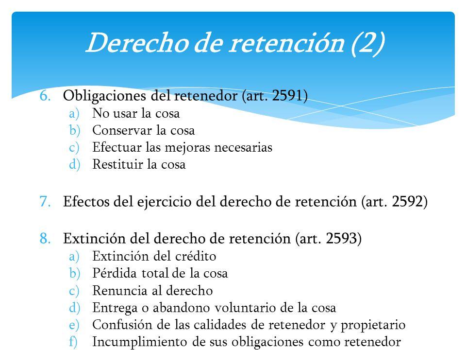 6.Obligaciones del retenedor (art. 2591) a)No usar la cosa b)Conservar la cosa c)Efectuar las mejoras necesarias d)Restituir la cosa 7.Efectos del eje