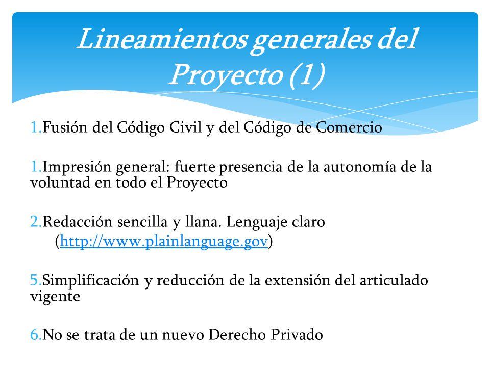 1.Fusión del Código Civil y del Código de Comercio 1.Impresión general: fuerte presencia de la autonomía de la voluntad en todo el Proyecto 2.Redacció