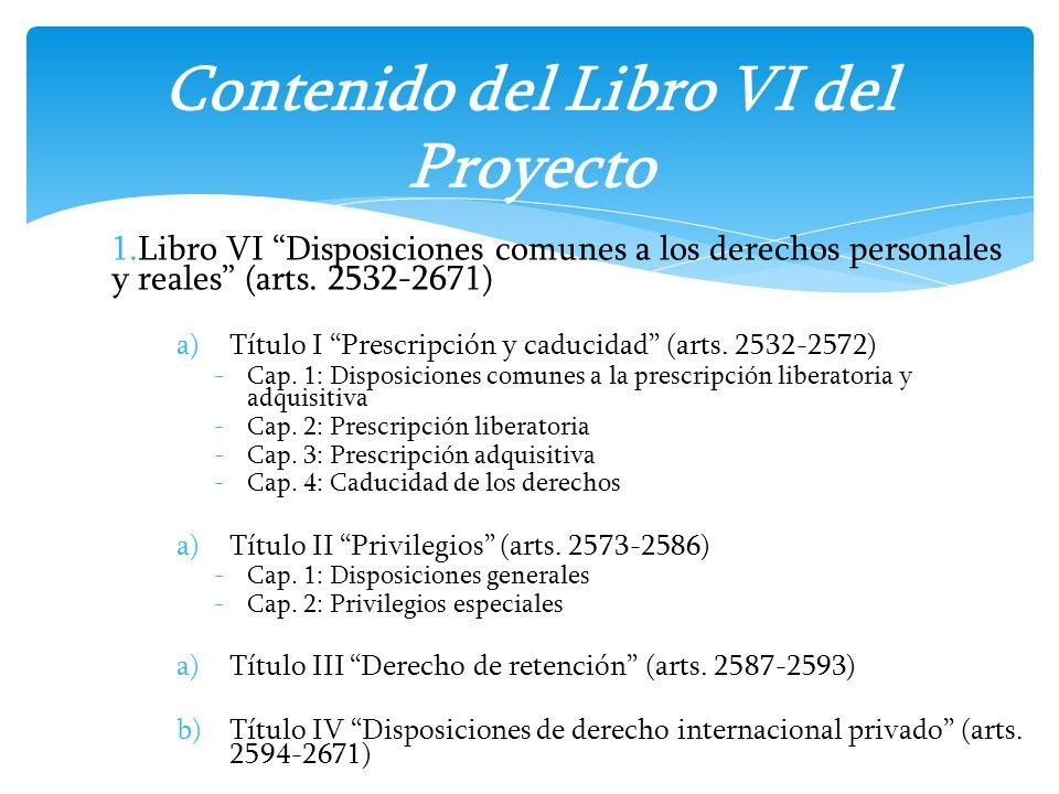1.Libro VI Disposiciones comunes a los derechos personales y reales (arts. 2532-2671) a)Título I Prescripción y caducidad (arts. 2532-2572) -Cap. 1: D