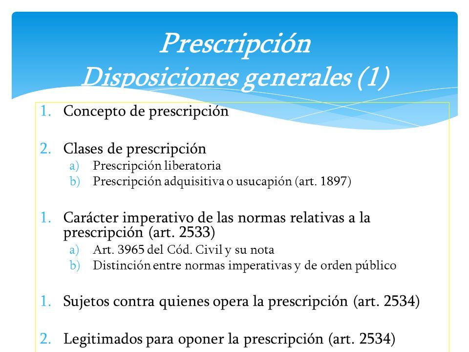 1.Concepto de prescripción 2.Clases de prescripción a)Prescripción liberatoria b)Prescripción adquisitiva o usucapión (art. 1897) 1.Carácter imperativ