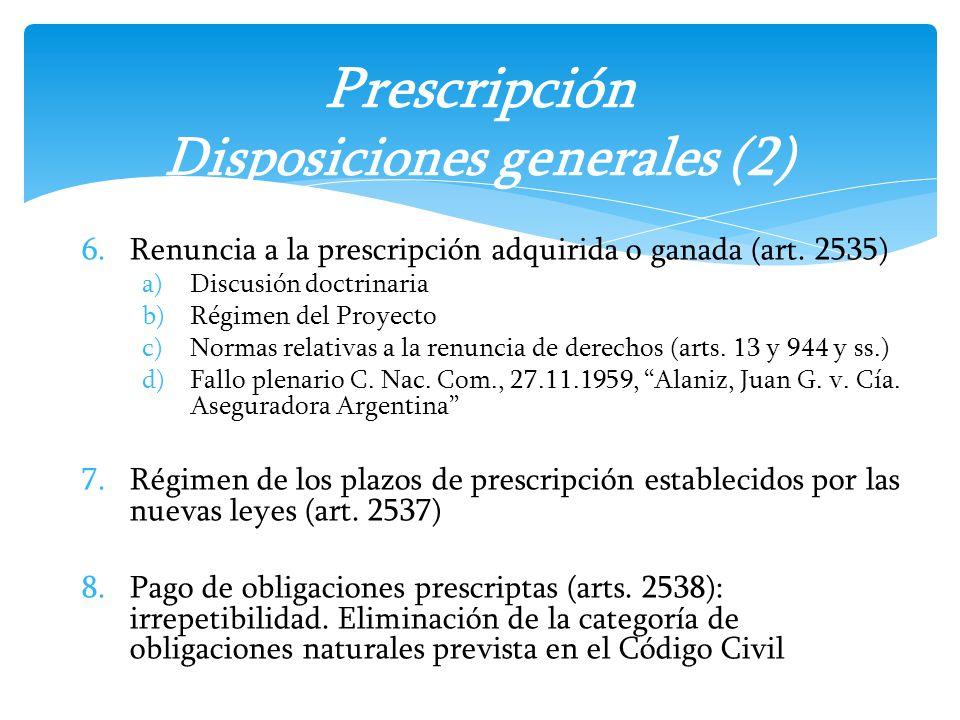 6.Renuncia a la prescripción adquirida o ganada (art. 2535) a)Discusión doctrinaria b)Régimen del Proyecto c)Normas relativas a la renuncia de derecho