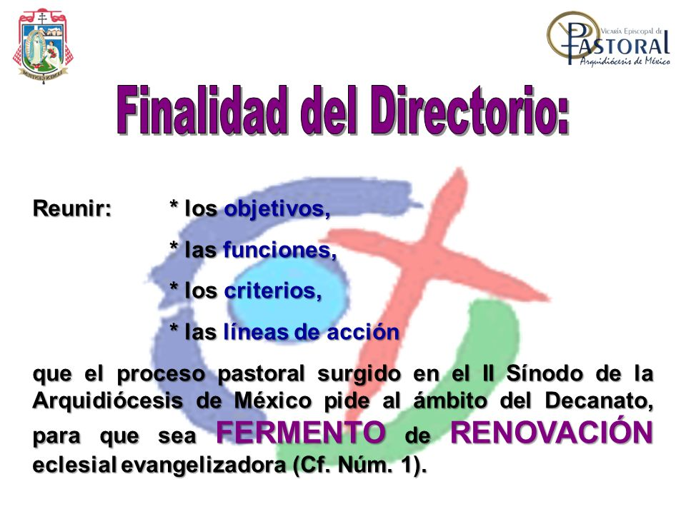 Reunir:* los objetivos, * las funciones, * los criterios, * las líneas de acción que el proceso pastoral surgido en el II Sínodo de la Arquidiócesis de México pide al ámbito del Decanato, para que sea FERMENTO de RENOVACIÓN eclesial evangelizadora (Cf.