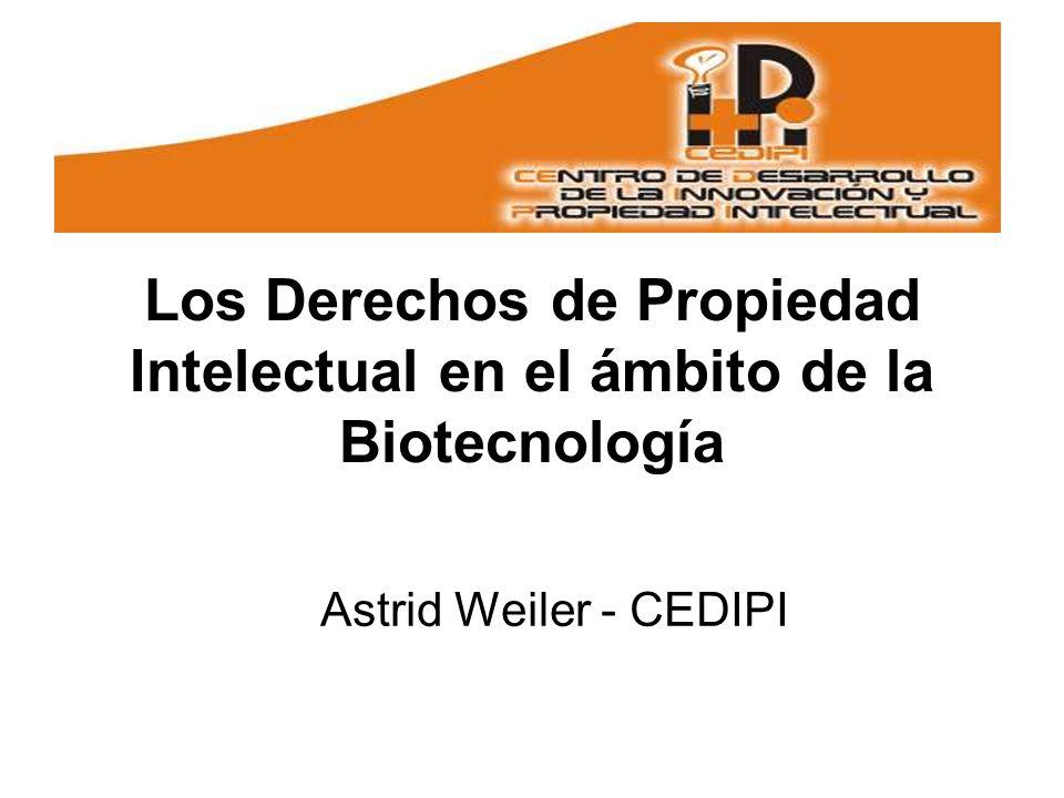 Los Derechos de Propiedad Intelectual en el ámbito de la Biotecnología Astrid Weiler - CEDIPI