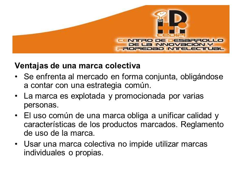 Ventajas de una marca colectiva Se enfrenta al mercado en forma conjunta, obligándose a contar con una estrategia común.