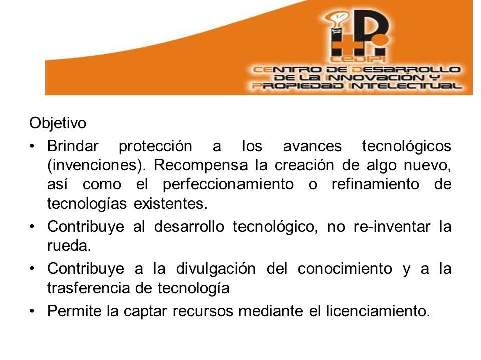 Objetivo Brindar protección a los avances tecnológicos (invenciones).