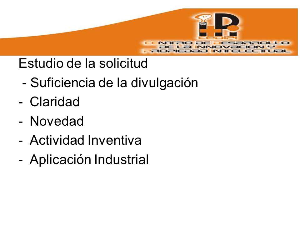 Estudio de la solicitud - Suficiencia de la divulgación -Claridad -Novedad -Actividad Inventiva -Aplicación Industrial