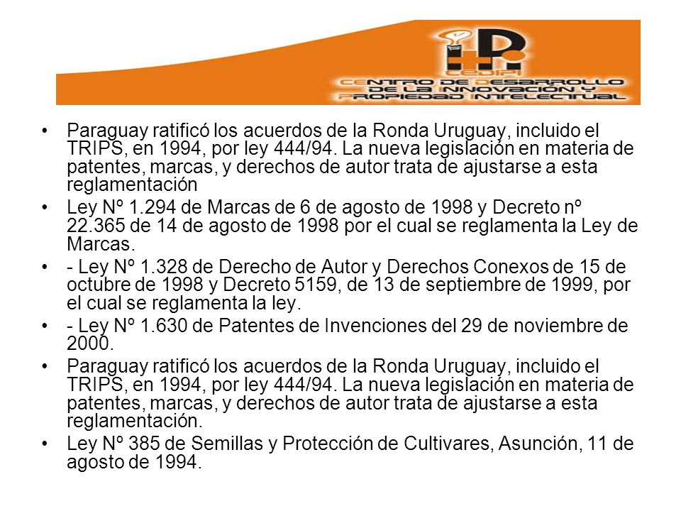 Paraguay ratificó los acuerdos de la Ronda Uruguay, incluido el TRIPS, en 1994, por ley 444/94.