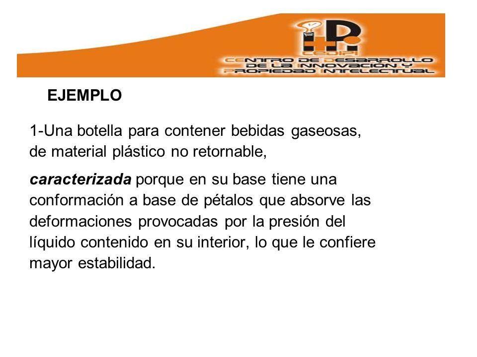 EJEMPLO 1-Una botella para contener bebidas gaseosas, de material plástico no retornable, caracterizada porque en su base tiene una conformación a base de pétalos que absorve las deformaciones provocadas por la presión del líquido contenido en su interior, lo que le confiere mayor estabilidad.