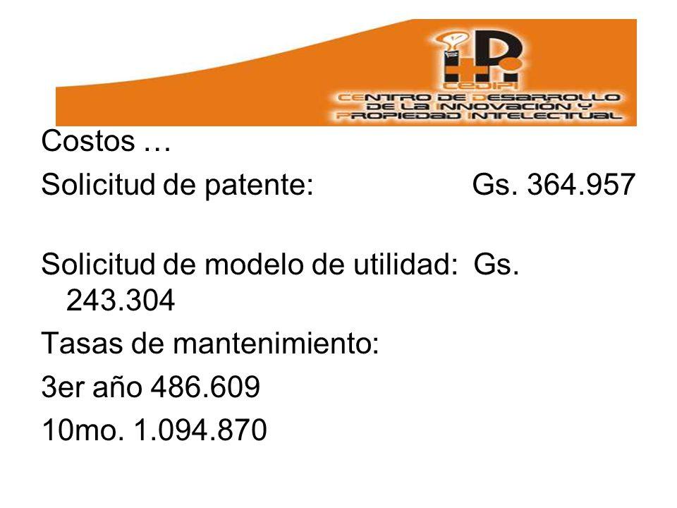 Costos … Solicitud de patente: Gs.364.957 Solicitud de modelo de utilidad: Gs.