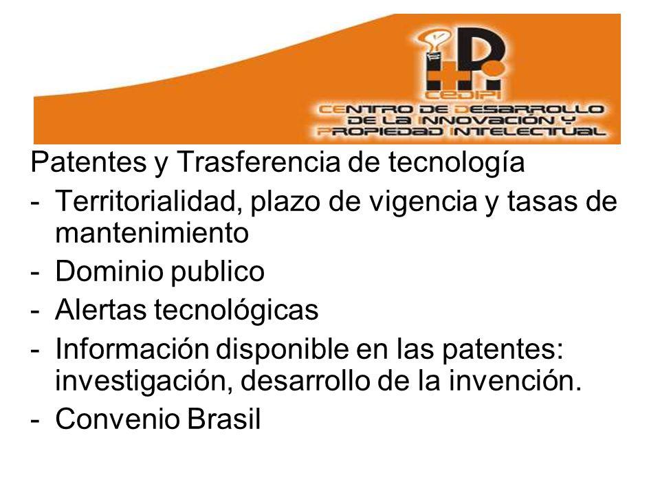 Patentes y Trasferencia de tecnología -Territorialidad, plazo de vigencia y tasas de mantenimiento -Dominio publico -Alertas tecnológicas -Información disponible en las patentes: investigación, desarrollo de la invención.
