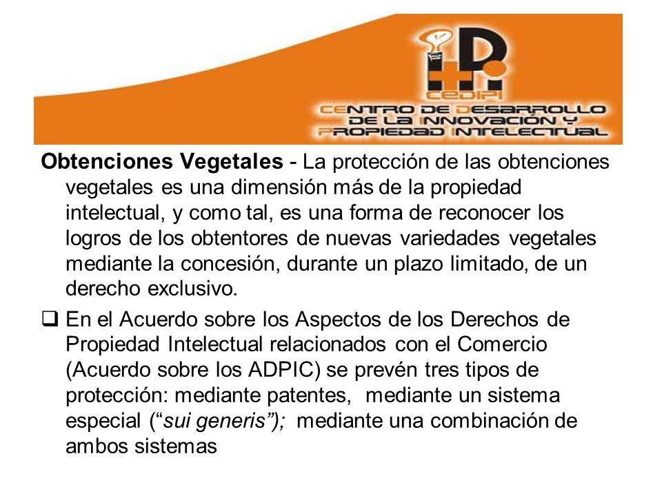 Obtenciones Vegetales - La protección de las obtenciones vegetales es una dimensión más de la propiedad intelectual, y como tal, es una forma de reconocer los logros de los obtentores de nuevas variedades vegetales mediante la concesión, durante un plazo limitado, de un derecho exclusivo.