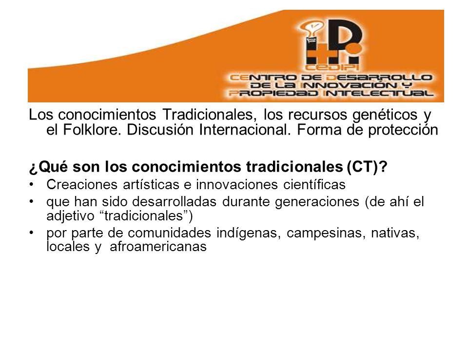 Los conocimientos Tradicionales, los recursos genéticos y el Folklore.