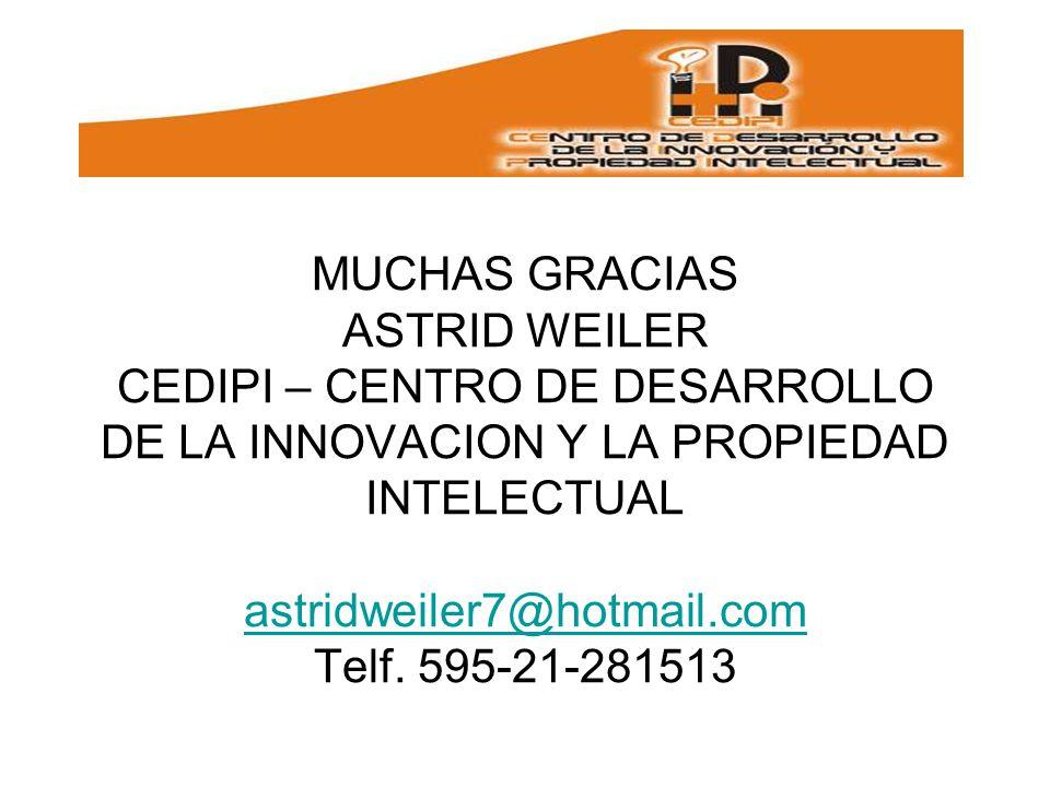 MUCHAS GRACIAS ASTRID WEILER CEDIPI – CENTRO DE DESARROLLO DE LA INNOVACION Y LA PROPIEDAD INTELECTUAL astridweiler7@hotmail.com Telf.