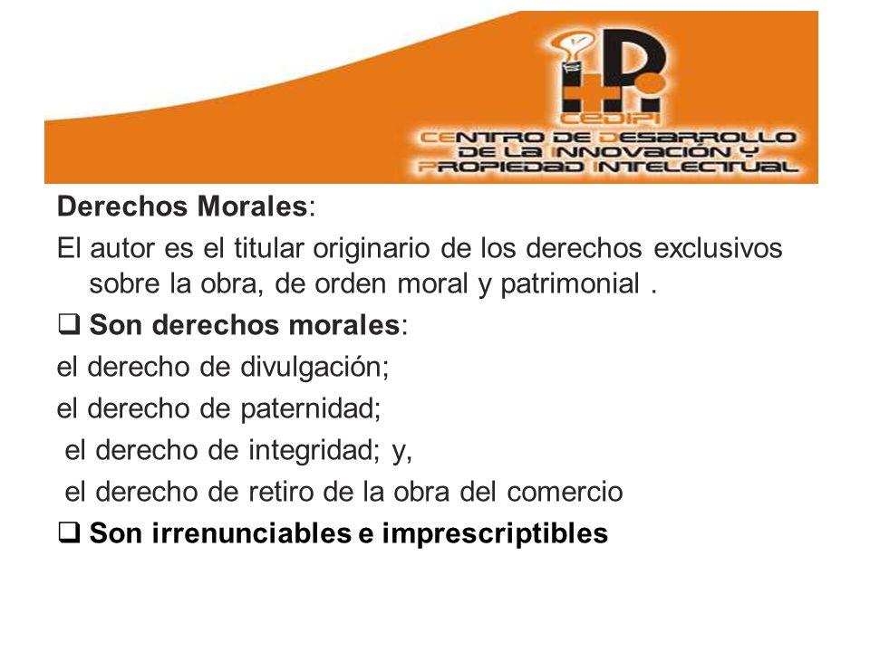 Derechos Morales: El autor es el titular originario de los derechos exclusivos sobre la obra, de orden moral y patrimonial.