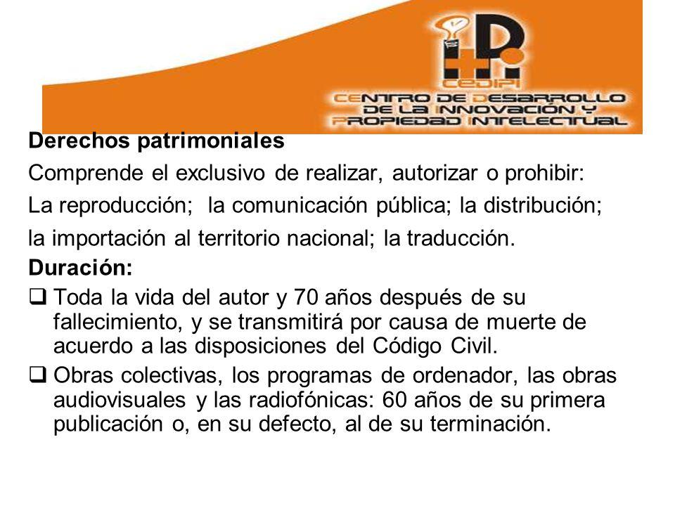 Derechos patrimoniales Comprende el exclusivo de realizar, autorizar o prohibir: La reproducción; la comunicación pública; la distribución; la importación al territorio nacional; la traducción.