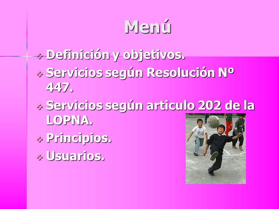 Menú Definición y objetivos. Servicios según Resolución Nº 447. Servicios según articulo 202 de la LOPNA. Principios. Usuarios.