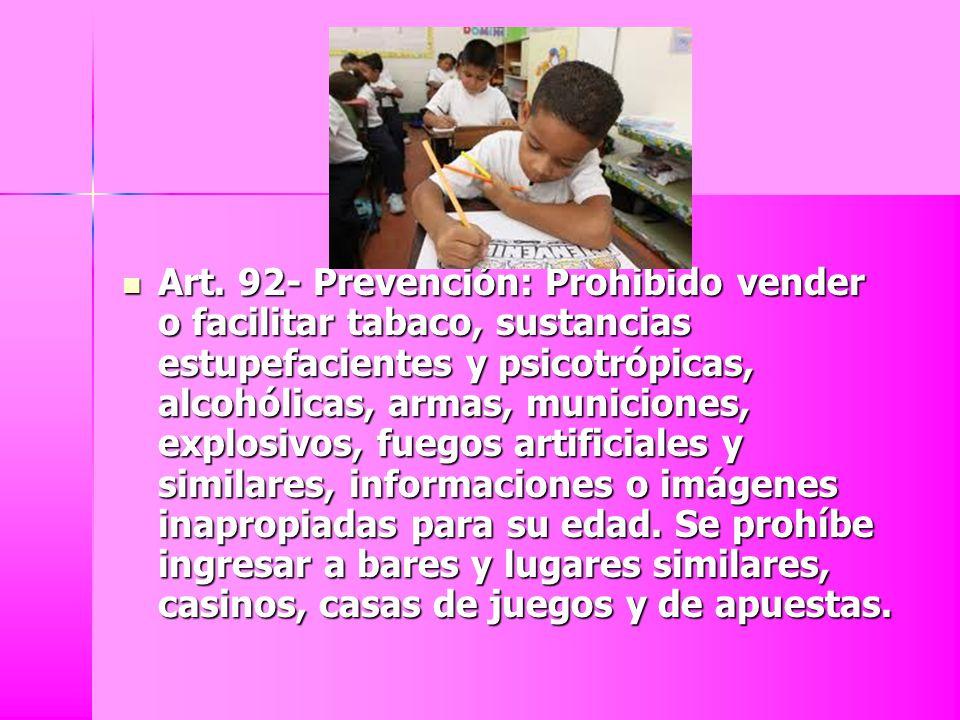 Art. 92- Prevención: Prohibido vender o facilitar tabaco, sustancias estupefacientes y psicotrópicas, alcohólicas, armas, municiones, explosivos, fueg