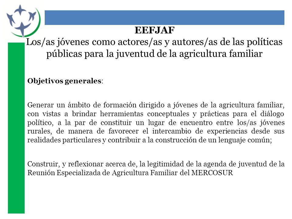 EEFJAF Los/as jóvenes como actores/as y autores/as de las políticas públicas para la juventud de la agricultura familiar Objetivos generales: Generar