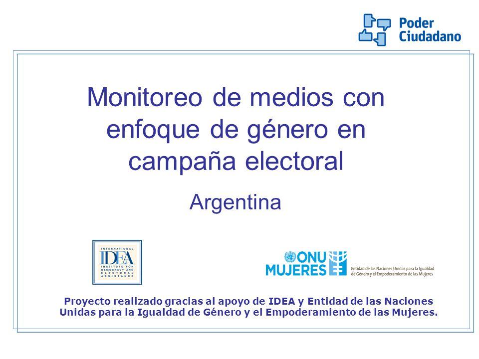 Monitoreo de medios con enfoque de género en campaña electoral Argentina Proyecto realizado gracias al apoyo de IDEA y Entidad de las Naciones Unidas para la Igualdad de Género y el Empoderamiento de las Mujeres.