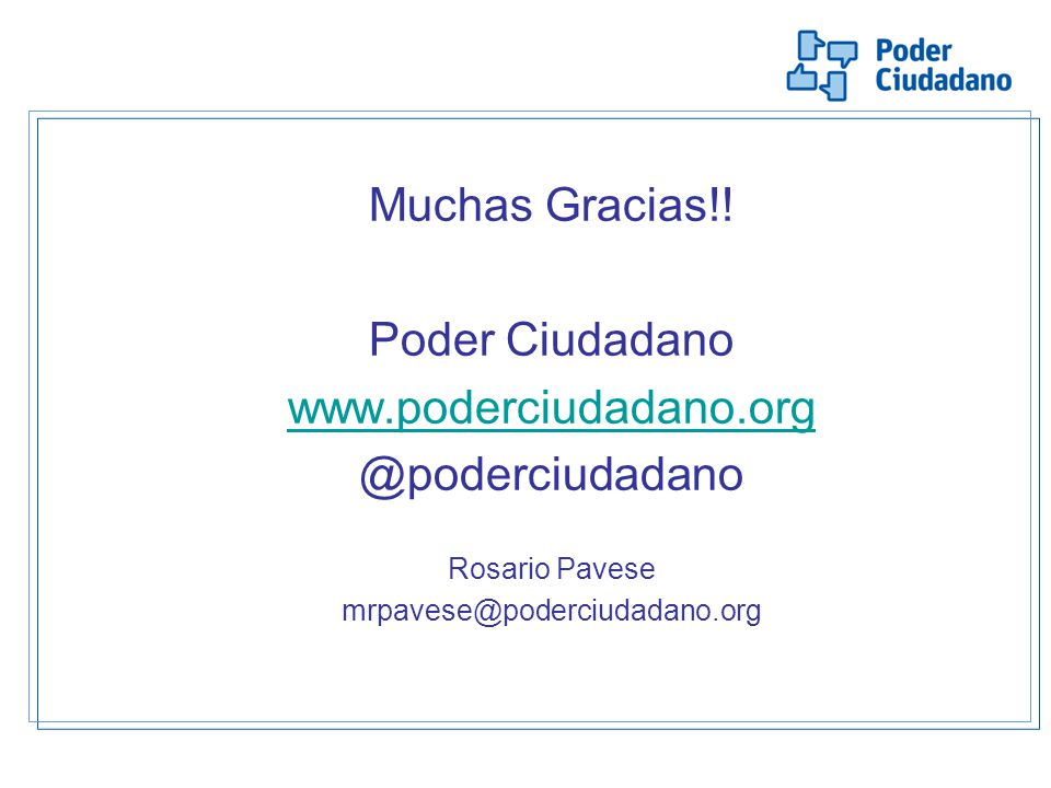 Muchas Gracias!! Poder Ciudadano www.poderciudadano.org @poderciudadano Rosario Pavese mrpavese@poderciudadano.org
