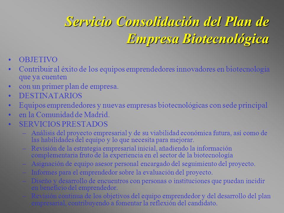 Servicio Consolidación del Plan de Empresa Biotecnológica OBJETIVO Contribuir al éxito de los equipos emprendedores innovadores en biotecnología que y