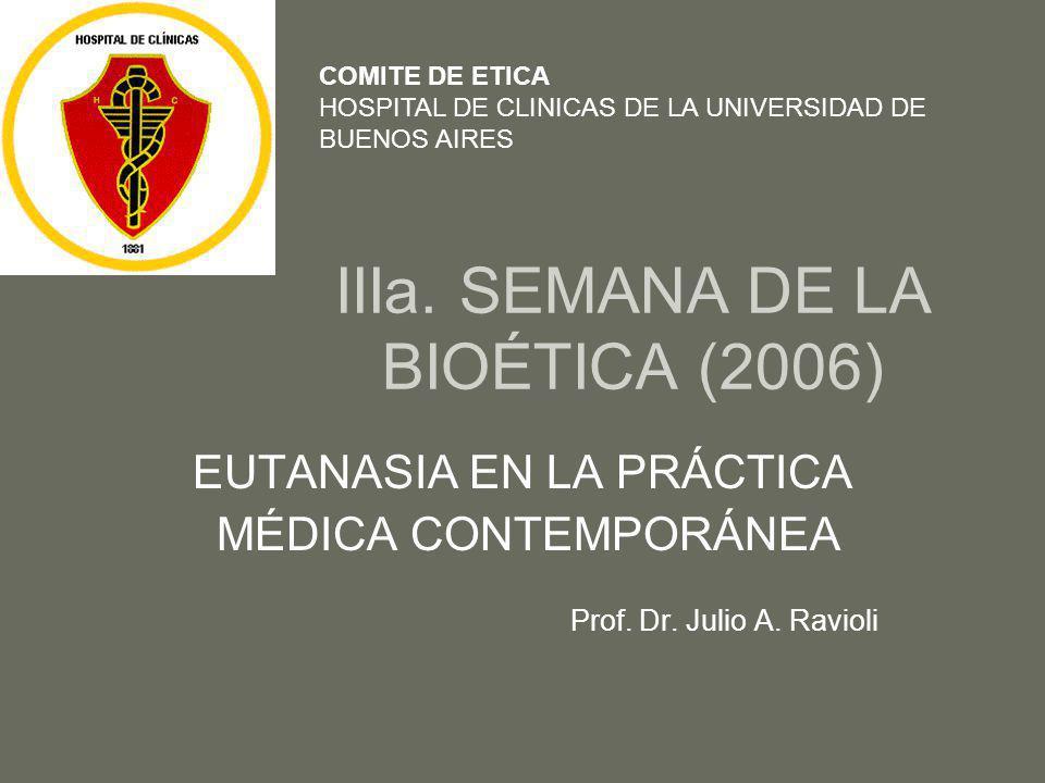 IIIa. SEMANA DE LA BIOÉTICA (2006) EUTANASIA EN LA PRÁCTICA MÉDICA CONTEMPORÁNEA Prof. Dr. Julio A. Ravioli COMITE DE ETICA HOSPITAL DE CLINICAS DE LA