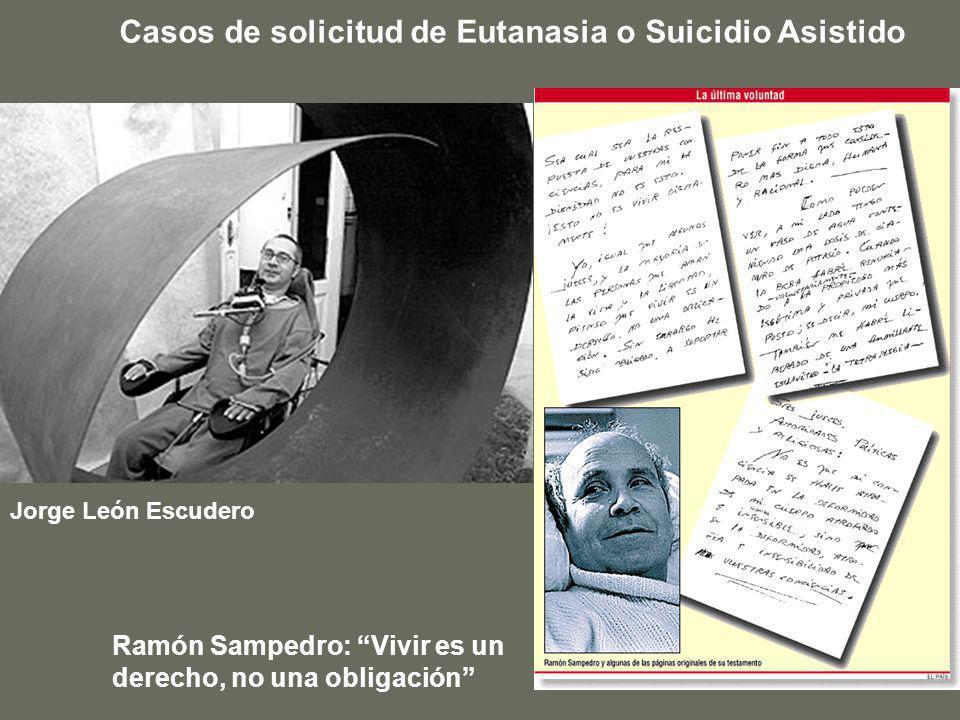Jorge León Escudero Ramón Sampedro: Vivir es un derecho, no una obligación Casos de solicitud de Eutanasia o Suicidio Asistido