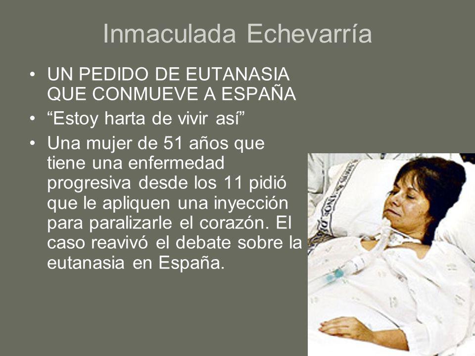 Inmaculada Echevarría UN PEDIDO DE EUTANASIA QUE CONMUEVE A ESPAÑA Estoy harta de vivir así Una mujer de 51 años que tiene una enfermedad progresiva d