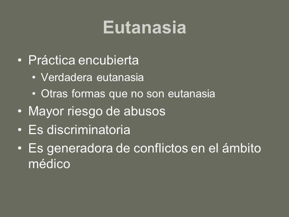 Eutanasia Práctica encubierta Verdadera eutanasia Otras formas que no son eutanasia Mayor riesgo de abusos Es discriminatoria Es generadora de conflic