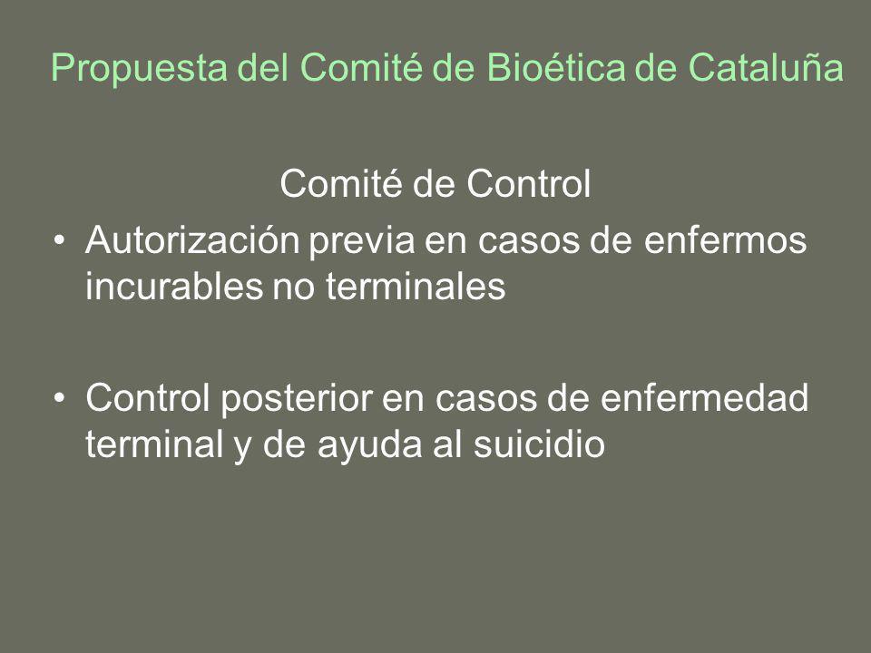 Propuesta del Comité de Bioética de Cataluña Comité de Control Autorización previa en casos de enfermos incurables no terminales Control posterior en