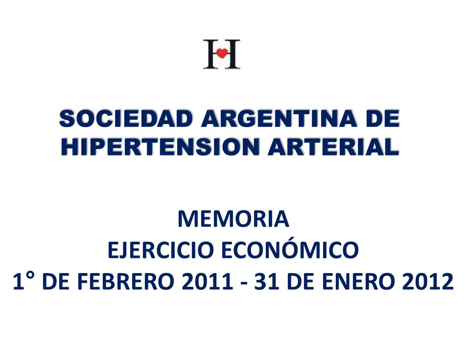 MEMORIA EJERCICIO ECONÓMICO 1° DE FEBRERO 2011 - 31 DE ENERO 2012 SOCIEDAD ARGENTINA DE HIPERTENSION ARTERIAL