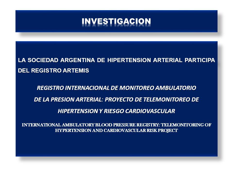 LA SOCIEDAD ARGENTINA DE HIPERTENSION ARTERIAL PARTICIPA DEL REGISTRO ARTEMIS REGISTRO INTERNACIONAL DE MONITOREO AMBULATORIO DE LA PRESION ARTERIAL: PROYECTO DE TELEMONITOREO DE HIPERTENSION Y RIESGO CARDIOVASCULAR INTERNATIONAL AMBULATORY BLOOD PRESSURE REGISTRY: TELEMONITORING OF HYPERTENSION AND CARDIOVASCULAR RISK PROJECT LA SOCIEDAD ARGENTINA DE HIPERTENSION ARTERIAL PARTICIPA DEL REGISTRO ARTEMIS REGISTRO INTERNACIONAL DE MONITOREO AMBULATORIO DE LA PRESION ARTERIAL: PROYECTO DE TELEMONITOREO DE HIPERTENSION Y RIESGO CARDIOVASCULAR INTERNATIONAL AMBULATORY BLOOD PRESSURE REGISTRY: TELEMONITORING OF HYPERTENSION AND CARDIOVASCULAR RISK PROJECT