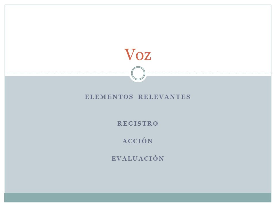 ELEMENTOS RELEVANTES REGISTRO ACCIÓN EVALUACIÓN Voz