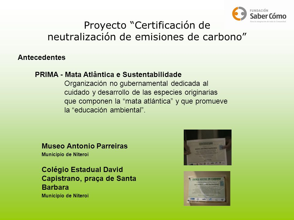Proyecto Certificación de neutralización de emisiones de carbono Antecedentes PRIMA - Mata Atlântica e Sustentabilidade Organización no gubernamental