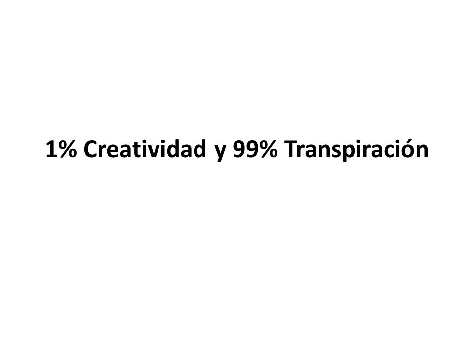 1% Creatividad y 99% Transpiración